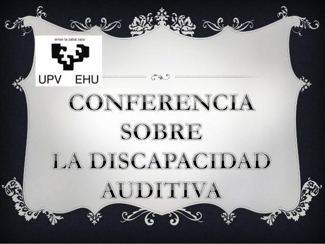 DIFICULTADES EN ELAPRENDIZAJE: PÉRDIDAAUDITIVAConferencia impartida por:Andrea Carballo Quintanilla; Sandra Domínguez Bote...