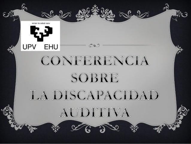 DIFICULTADES EN ELAPRENDIZAJE:PÉRDIDA AUDITIVAConferencia impartida por:Andrea Carballo Quintanilla; Sandra Domínguez Bote...