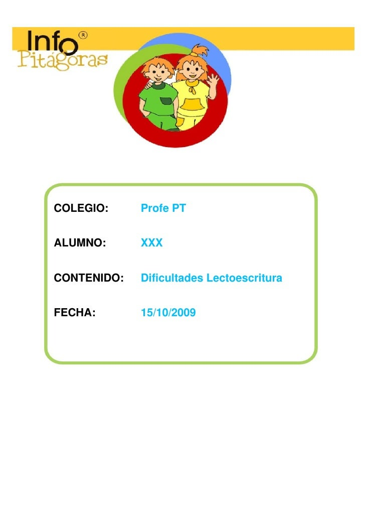 COLEGIO:     Profe PTALUMNO:      XXXCONTENIDO:   Dificultades LectoescrituraFECHA:       15/10/2009