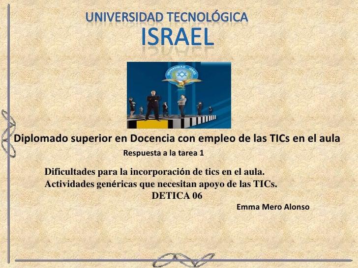 Universidad tecnológica <br />Israel<br />Diplomado superior en Docencia con empleo de las TICs en el aula <br />Respuesta...