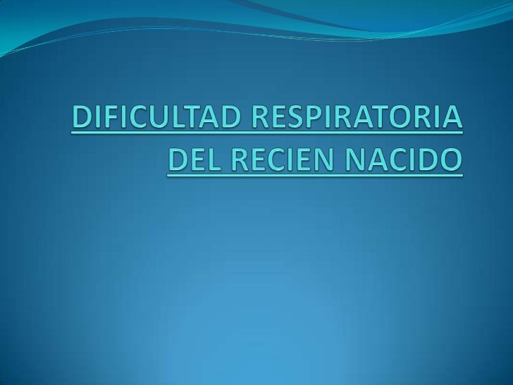 Introducción. La dificultad respiratoria es la principal patología del recién nacido y la primera causa de internación en...