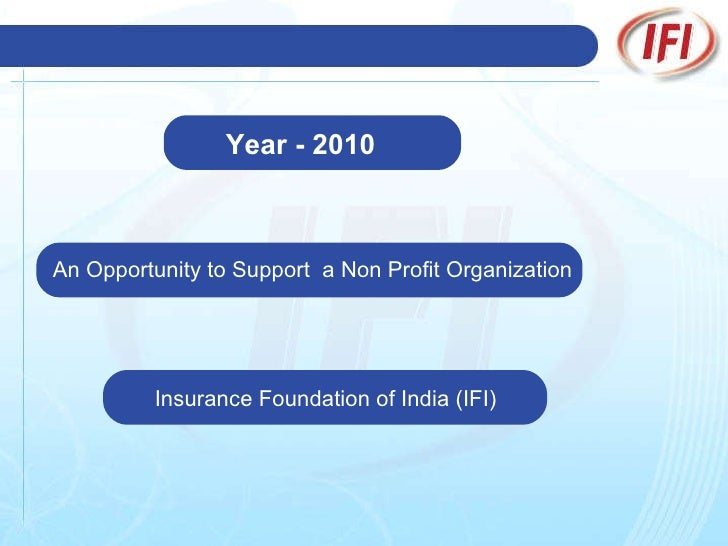 Year - 2010   An Opportunity to Support  a Non Profit Organization Insurance Foundation of India (IFI)