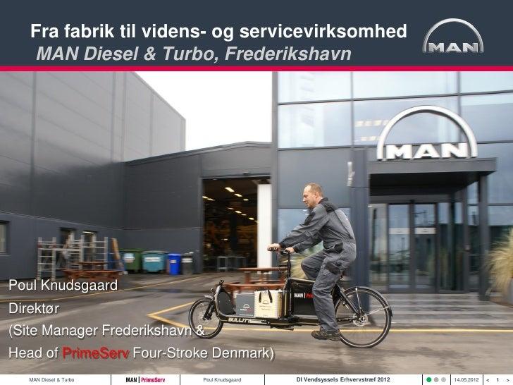 Fra fabrik til videns- og servicevirksomhed   MAN Diesel & Turbo, Frederikshavn   Status og erfaringer fra de sidste 15 år...