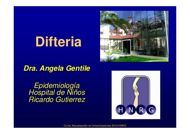 DifteriaDra. Angela Gentile  Epidemiología Hospital de Niños Ricardo Gutierrez           Curso Actualización en Inmunizaci...
