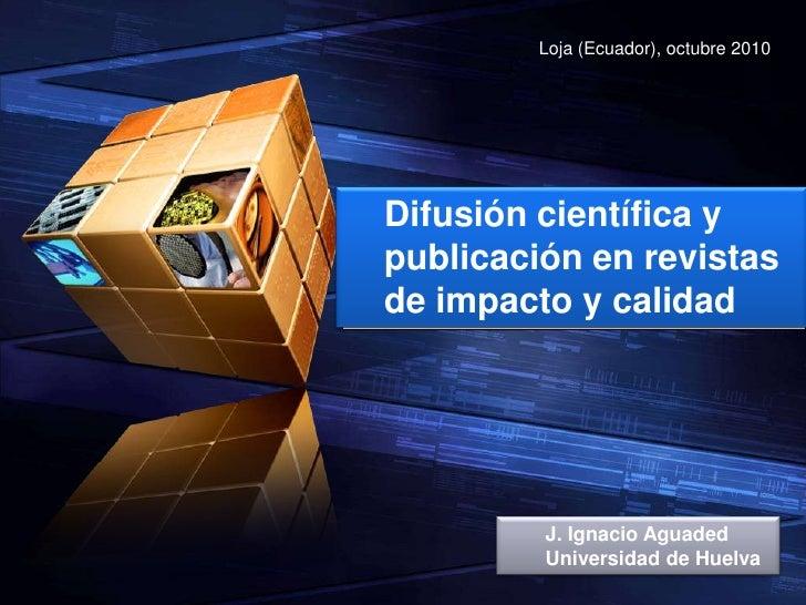 Loja (Ecuador), octubre 2010Difusión científica ypublicación en revistasde impacto y calidad      Modelo 9         J. Igna...