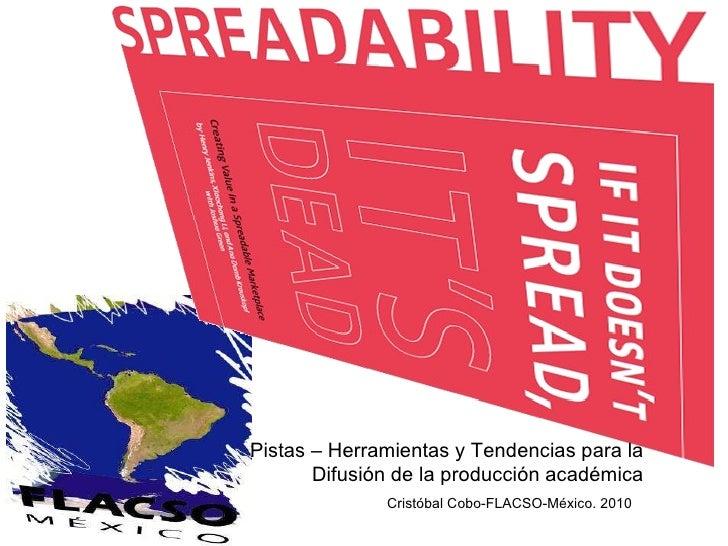 Cristóbal Cobo-FLACSO-México. 2010 Pistas – Herramientas y Tendencias para la Difusión de la producción académica