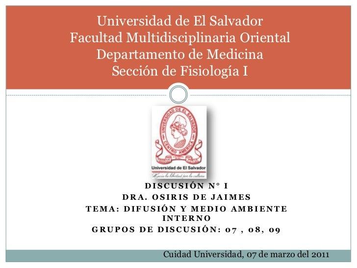 Discusión n° i<br />Dra. Osiris de jaimes<br />Tema: difusión y medio ambiente interno<br />Grupos de discusión: 07 , 08, ...