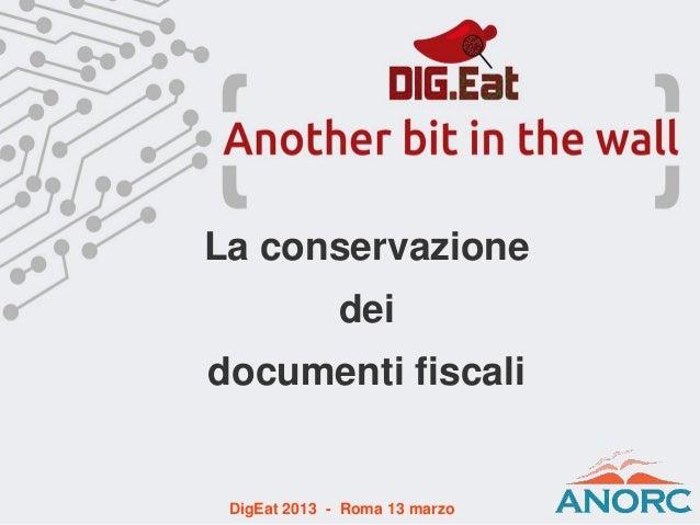La conservazionedeidocumenti fiscaliDigEat 2013 - Roma 13 marzo