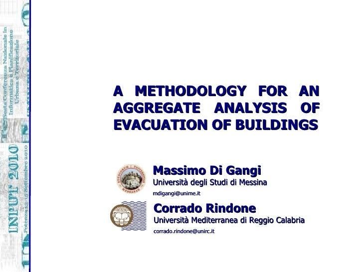 Massimo Di Gangi Università degli Studi di Messina [email_address] A METHODOLOGY FOR AN AGGREGATE ANALYSIS OF EVACUATION O...