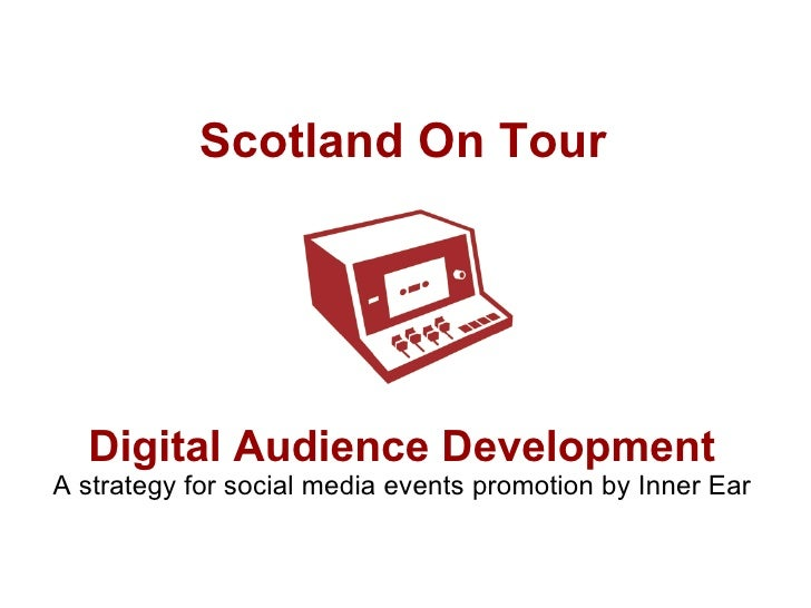 Scotland On Tour A strategy for social mediaevents promotion by Inner Ear Digital Audience Development