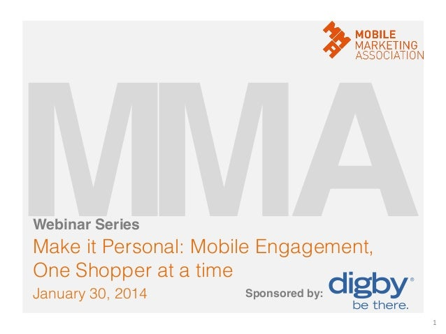 M! A! M! Webinar Series!  Make it Personal: Mobile Engagement, One Shopper at a time! January 30, 2014!  Sponsored by:! 1	...