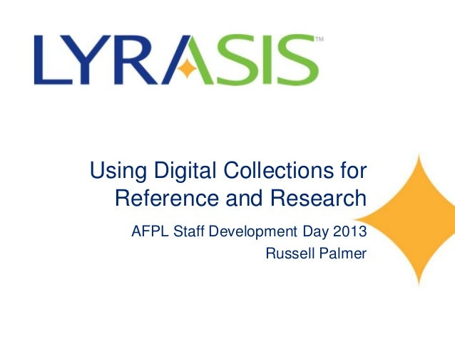 Using Digital Collections for Reference and Research AFPL Staff Development Day 2013 Russell Palmer