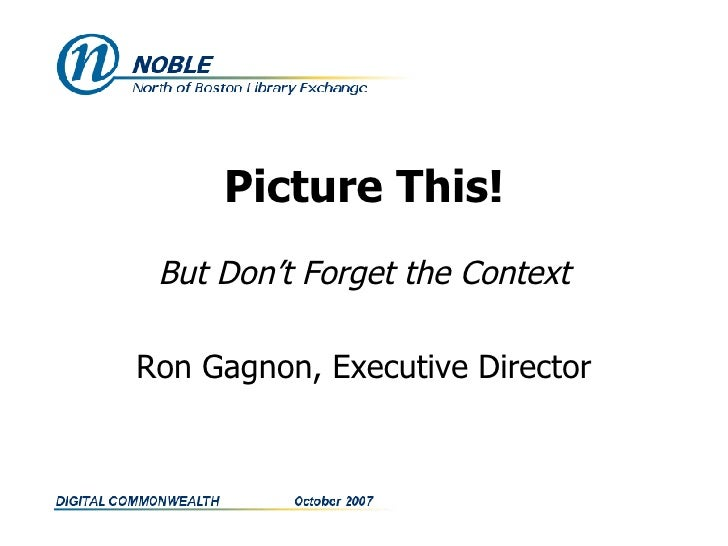Picture This! But Don't Forget the Context Ron Gagnon, Executive Director