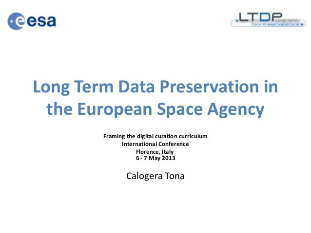 Long Term Data Preservation inthe European Space AgencyFraming the digital curation curriculumInternational ConferenceFlor...
