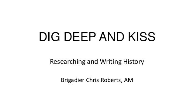 Dig deep and kiss: Researching and Writing History, Brigadier Chris Roberts AM