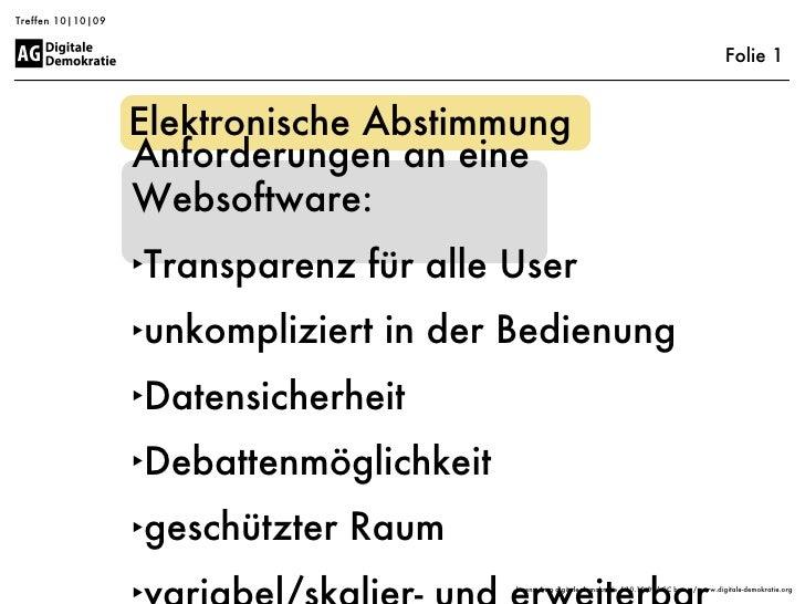 Treffen 10|10|09 Elektronische Abstimmung  <ul><li>Anforderungen an eine Websoftware: </li></ul><ul><li>Transparenz für al...