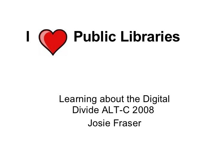 Learning about the Digital Divide ALT-C 2008: Josie Fraser's slam