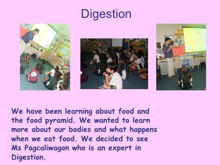 Digestion We have been learning about food and the food pyramid. We wanted to learn more about our bodies and what happens...