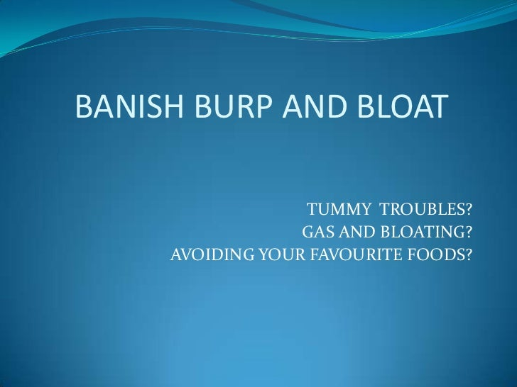 BANISH BURP AND BLOAT                  TUMMY TROUBLES?                  GAS AND BLOATING?     AVOIDING YOUR FAVOURITE FOODS?