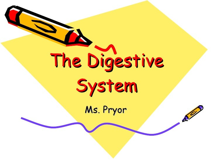 The Digestive System Ms. Pryor