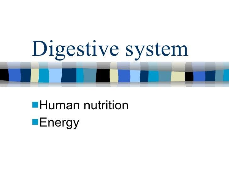 Digestive system <ul><li>Human nutrition </li></ul><ul><li>Energy </li></ul>