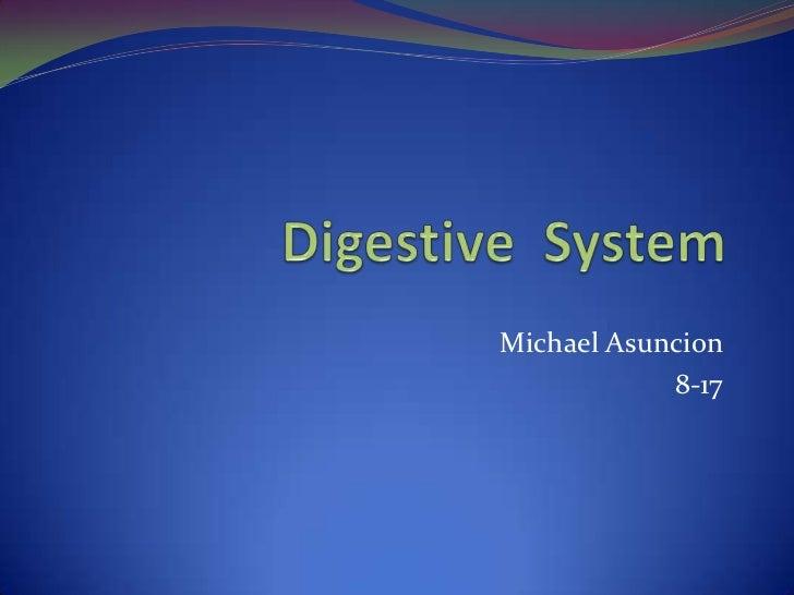 Digestive  System<br />Michael Asuncion <br />8-17<br />