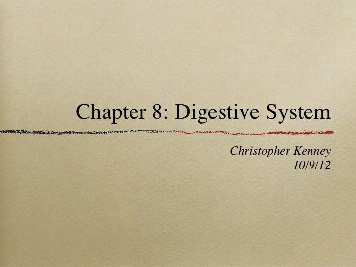 Chapter 8: Digestive System                Christopher Kenney                            10/9/12