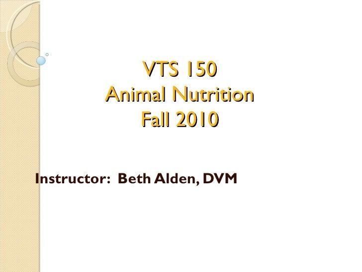VTS 150 Animal Nutrition Fall 2010 Instructor:  Beth Alden, DVM
