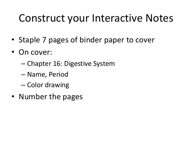 Construct your Interactive Notes• Staple 7 pages of binder paper to cover• On cover:  – Chapter 16: Digestive System  – Na...