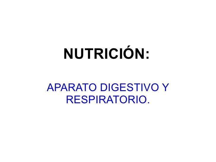NUTRICIÓN:   APARATO DIGESTIVO Y RESPIRATORIO.