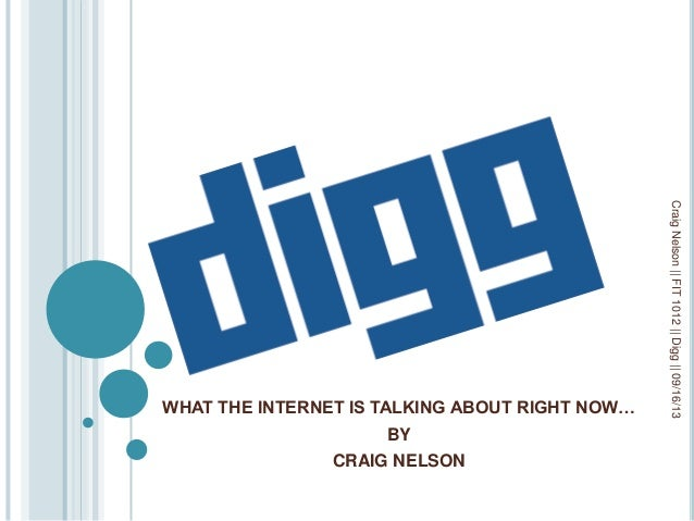 WHAT THE INTERNET IS TALKING ABOUT RIGHT NOW… BY CRAIG NELSON CraigNelson||FIT1012||Digg||09/16/13