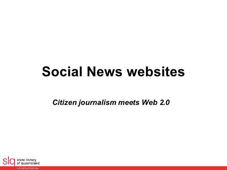 Social News websites Citizen journalism meets Web 2.0