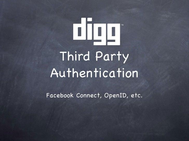Third Party Authentication <ul><li>Facebook Connect, OpenID, etc. </li></ul>