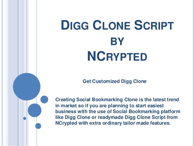 DIGG CLONE SCRIPT BY  NCRYPTED Get Customized Digg Clone  Creating Social Bookmarking Clone is the latest trend in market ...
