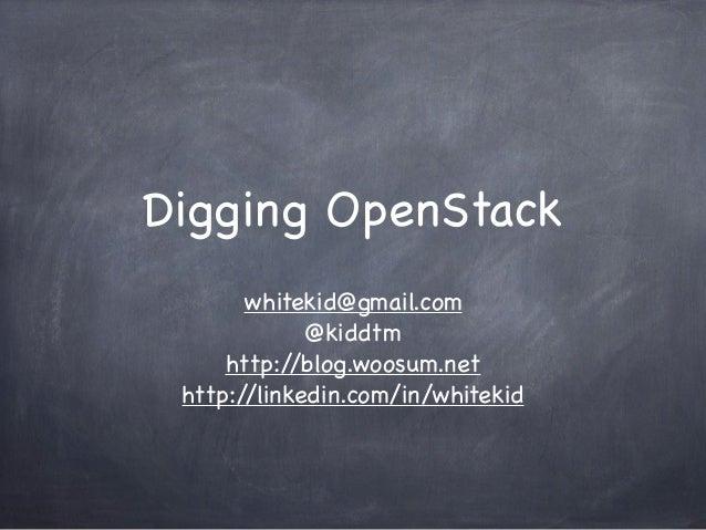 Digging OpenStack whitekid@gmail.com @kiddtm http://blog.woosum.net http://linkedin.com/in/whitekid