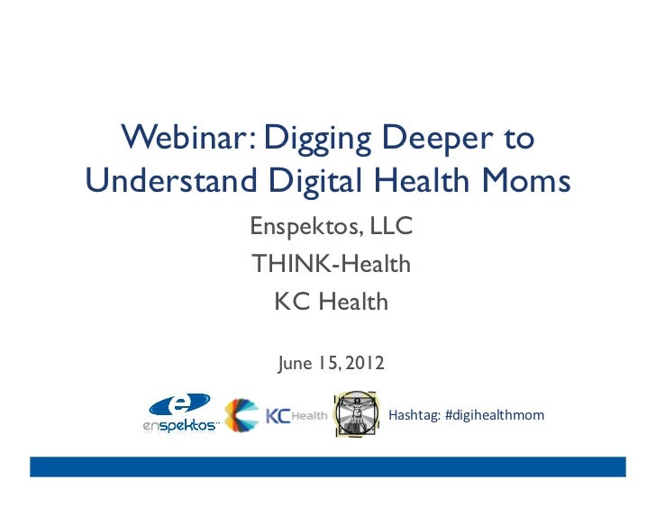 Webinar: Digging Deeper toUnderstand Digital Health Moms	          Enspektos, LLC 	          THINK-Health 	            KC ...