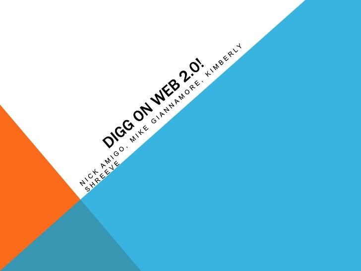 Digg on web 2.0!  <br />Nick amigo, mike giannamore, kimberlyshreeve<br />
