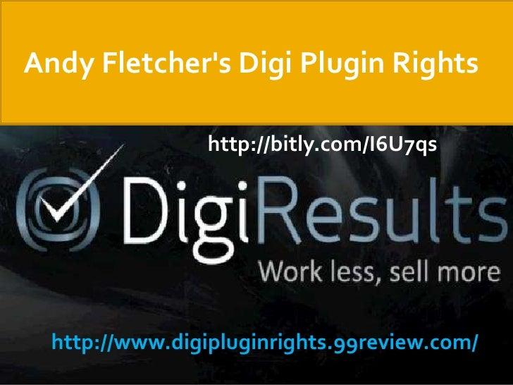 Andy Fletchers Digi Plugin Rights                 http://bitly.com/I6U7qs  http://www.digipluginrights.99review.com/