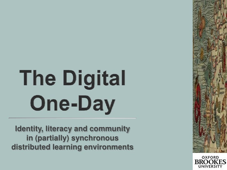 The Digital One-Day<br />Identity, literacy and community in (partially) synchronous distributed learning environments <br />