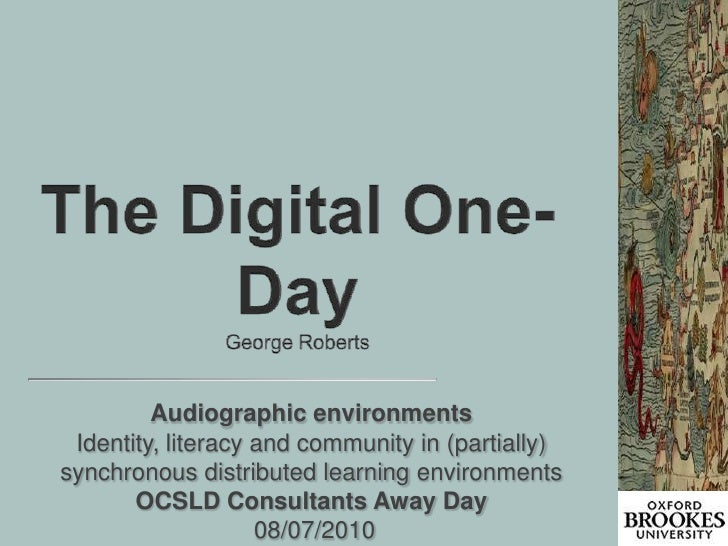 The Digital One-DayGeorge Roberts<br />Audiographic environments Identity, literacy and community in (partially) synchrono...