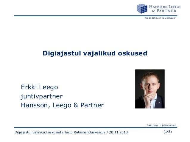 Kui on tahe, on ka võimalus!  Digiajastul vajalikud oskused  Erkki Leego juhtivpartner Hansson, Leego & Partner Erkki Leeg...