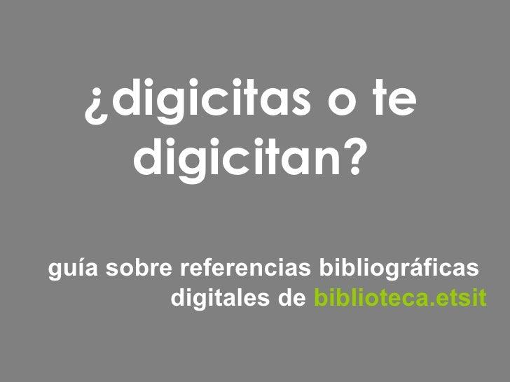 ¿digicitas o te digicitan? guía sobre referencias bibliográficas  digitales de   biblioteca.etsit