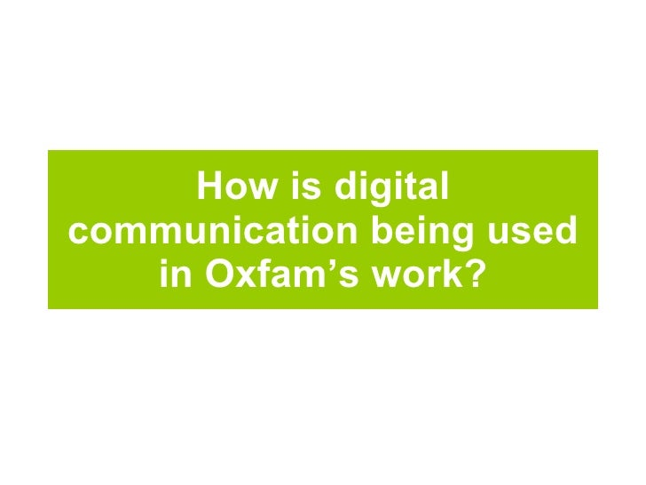 How is digital communication being used in Oxfam's work?