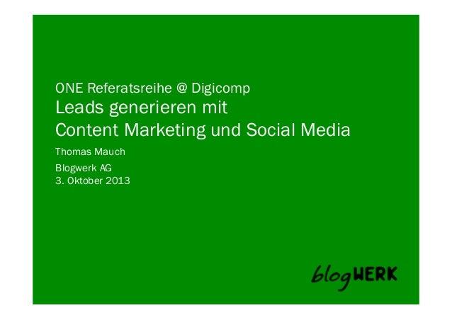 Blogwerk AG ONE Referatsreihe @ Digicomp Leads generieren mit Content Marketing und Social Media Thomas Mauch 3. Oktober 2...