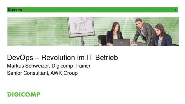 Digicomp 1  DevOps – Revolution im IT-Betrieb  Markus Schweizer, Digicomp Trainer  Senior Consultant, AWK Group