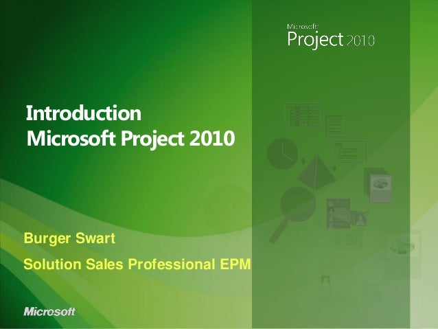 Introduction Microsoft Project 2010 Burger Swart Solution Sales Professional EPM