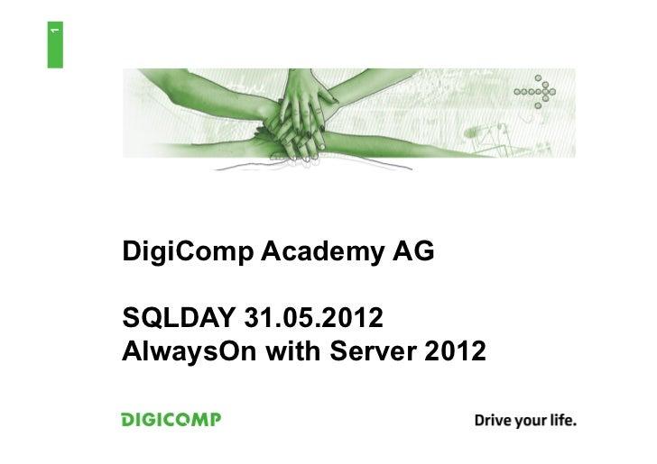 1    DigiComp Academy AG    SQLDAY 31.05.2012    AlwaysOn with Server 2012