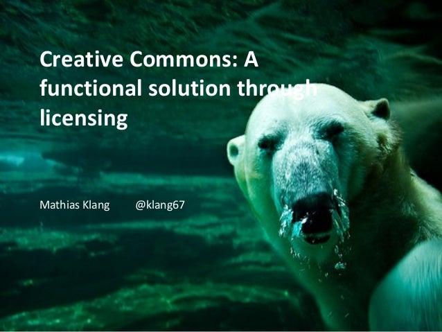 Creative Commons: Afunctional solution throughlicensingMathias Klang   @klang67