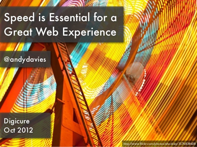 Speed is Essential for aGreat Web Experience@andydaviesDigicureOct 2012                           http://www.flickr.com/pho...