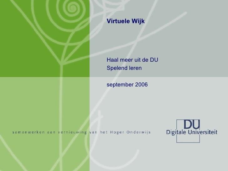 Virtuele Wijk Haal meer uit de DU Spelend leren september 2006
